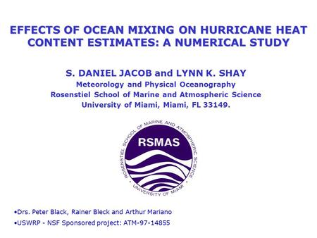 EFFECTS OF OCEAN MIXING ON HURRICANE HEAT CONTENT ESTIMATES: A NUMERICAL STUDY S. DANIEL JACOB and LYNN K. SHAY Meteorology and Physical Oceanography Rosenstiel.