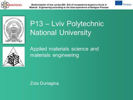 Modernization of two cycles (MA, BA) of competence-based curricula in Material Engineering according to the best experience of Bologna Process P13 – Lviv.