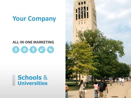 Schools & Universities Your Company. [Your Company] can help you… ˃ Alert and inform students and parents ˃ Keep everyone up-to-date ˃ Celebrate school.