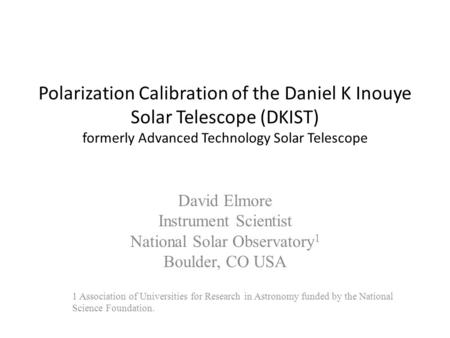 Polarization Calibration of the Daniel K Inouye Solar Telescope (DKIST) formerly Advanced Technology Solar Telescope David Elmore Instrument Scientist.