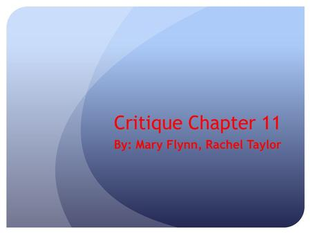 Critique Chapter 11 By: Mary Flynn, Rachel Taylor.