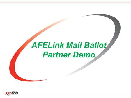 AFELink Mail Ballot Partner Demo. What is AFELink? AFELink automates sending and receiving AFEs / Mail Ballots and responses between operators and partners.