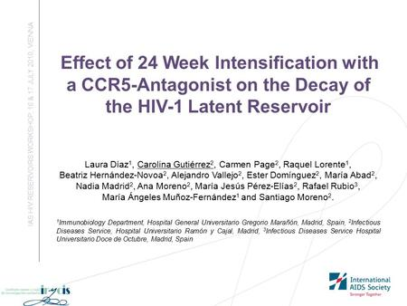 Effect of 24 Week Intensification with a CCR5-Antagonist on the Decay of the HIV-1 Latent Reservoir IAS HIV RESERVOIRS WORKSHOP, 16 & 17 JULY 2010, VIENNA.