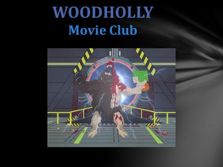 WOODHOLLY Movie Club. WOODHOLLY Lauren Perry Trifon Valencia III CIS 1020-068 PRESENTED BY.