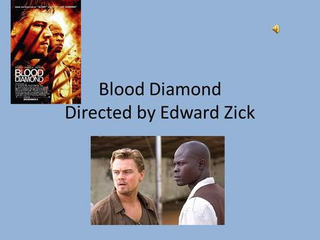 Blood Diamond Directed by Edward Zick My Review Blood Diamond is an influential movie that shows many of the atrocities of war. Set in Sierra Leone the.