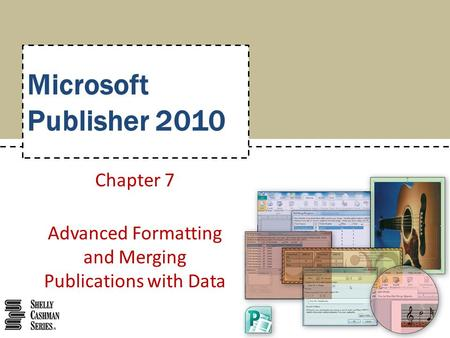 Microsoft Publisher 2010 Chapter 7 Advanced Formatting and Merging Publications with Data.