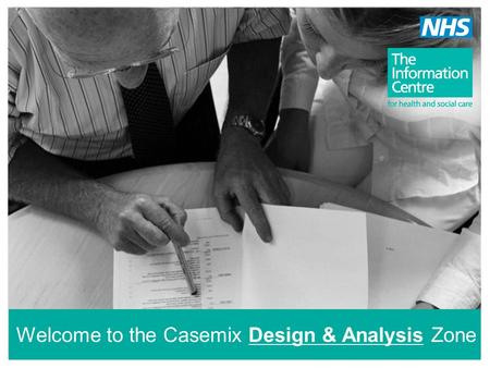 Welcome to the Casemix Design & Analysis Zone. The Code to Group Table is available to download from our website www.ic.nhs.uk/casemix/prepare Code to.