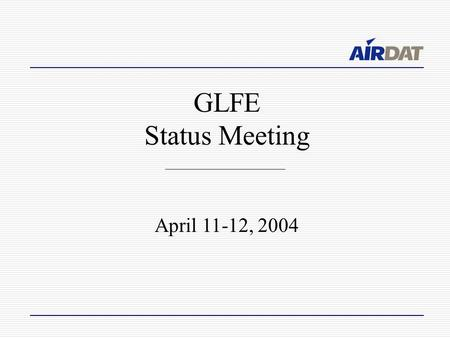 GLFE Status Meeting April 11-12, 2004. Presentation topics Deployment status Data quality control Data distribution NCEP meeting AirDat display work Icing.