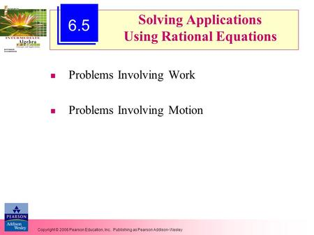 Copyright © 2006 Pearson Education, Inc. Publishing as Pearson Addison-Wesley Solving Applications Using Rational Equations Problems Involving Work Problems.