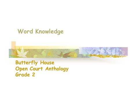 Word Knowledge Butterfly House Open Court Anthology Grade 2.