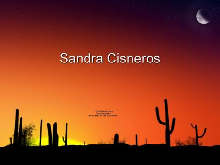 Sandra Cisneros. Childhood ◊Born 1954 ◊Chicago 3rd of 7 kids, only girl (Biography) ◊Was very shy ◊Family moved often.
