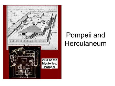 Pompeii and Herculaneum. Built a short distance outside the walls of Pompeii, the Villa of the Mysteries is a typical example of an elegant house designed.