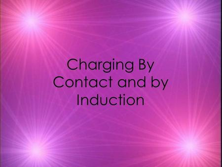 Charging By Contact and by Induction. Detecting Charges  An electroscope is a simple device that is used to detect the presence of electric charges.