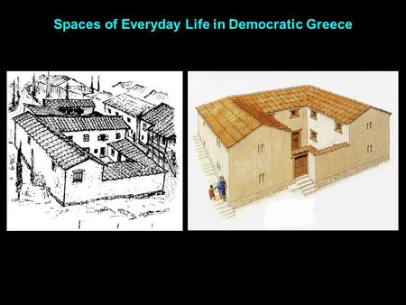 Spaces of Everyday Life in Democratic Greece. I. Spaces of everyday life in Athens agora acropolis Athens acropolis agora The Agora, Athens, Greece, 5.