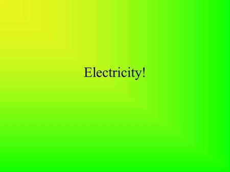 Electricity! Law of Electric Charges Like charges repel; Opposite charges attract.
