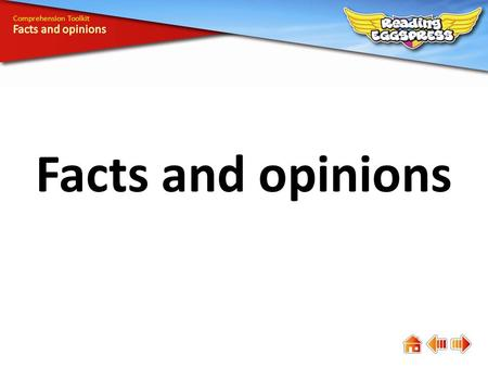Facts and opinions Comprehension Toolkit. Comprehension means understanding. The answers to some questions are easy to find, while the answers to others.