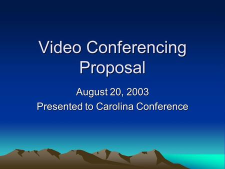 Video Conferencing Proposal August 20, 2003 Presented to Carolina Conference.