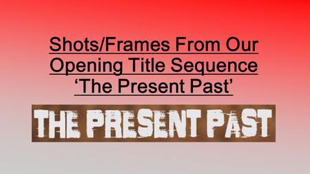 Shots/Frames From Our Opening Title Sequence 'The Present Past'