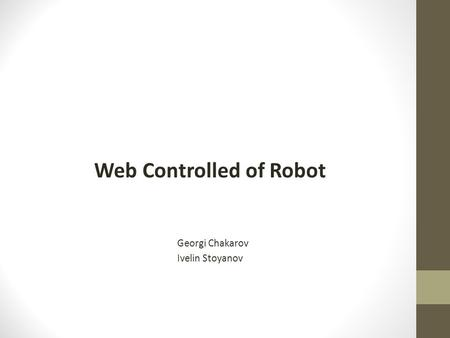 Web Controlled of Robot Georgi Chakarov Ivelin Stoyanov.