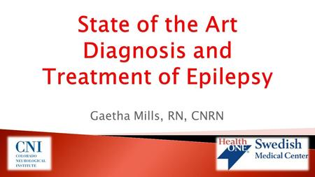 Gaetha Mills, RN, CNRN.  4 bed monitoring unit (with 4 additional beds being constructed)  5 epilepsy fellowship trained Epileptologists  An epilepsy.