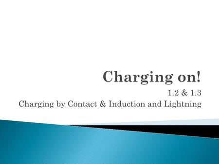 1.2 & 1.3 Charging by Contact & Induction and Lightning.
