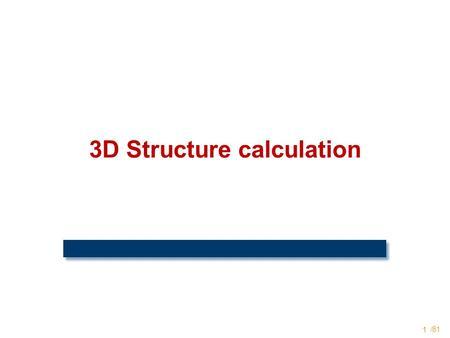 /81 1 3D Structure calculation. Structure Calculation In general some form of restrained Molecular Dynamics (MD) simulation is used to obtain a set of.