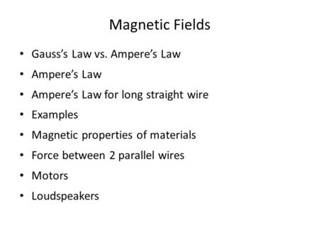 Magnetic Fields Gauss's Law vs. Ampere's Law Ampere's Law Ampere's Law for long straight wire Examples Magnetic properties of materials Force between 2.