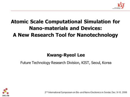Atomic Scale Computational Simulation for Nano-materials and Devices: A New Research Tool for Nanotechnology Kwang-Ryeol Lee Future Technology Research.
