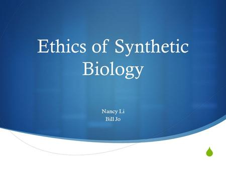  Ethics of Synthetic Biology Nancy Li Bill Jo. About iGEM  iGEM (international genetically engineered machine)  Holds annual competition in Synthetic.