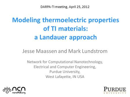 Modeling thermoelectric properties of TI materials: a Landauer approach Jesse Maassen and Mark Lundstrom Network for Computational Nanotechnology, Electrical.