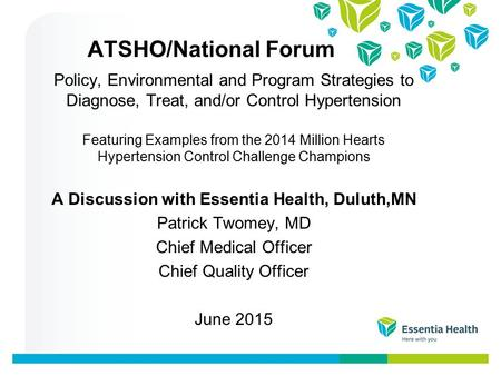 ATSHO/National Forum Policy, Environmental and Program Strategies to Diagnose, Treat, and/or Control Hypertension Featuring Examples from the 2014 Million.