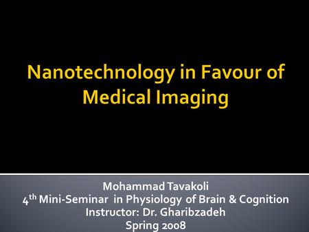Mohammad Tavakoli 4 th Mini-Seminar in Physiology of Brain & Cognition Instructor: Dr. Gharibzadeh Spring 2008.