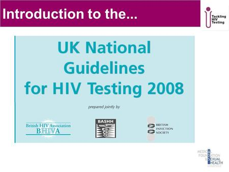 Introduction to the.... HIV in the UK Over a quarter of those infected remain undiagnosed – HPA 35% of HIV-related deaths attributable to late diagnosis.