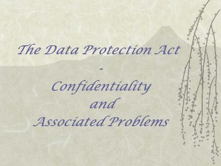 The Data Protection Act - Confidentiality and Associated Problems.
