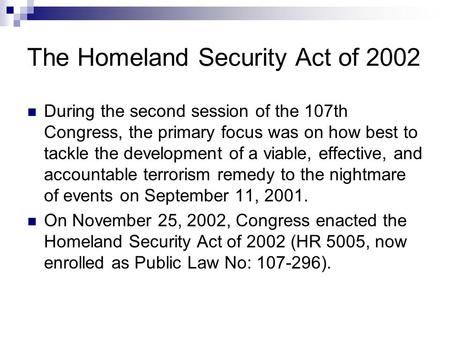 The Homeland Security Act of 2002 During the second session of the 107th Congress, the primary focus was on how best to tackle the development of a viable,
