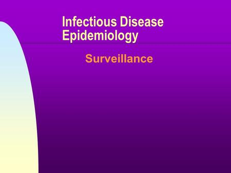 "Infectious Disease Epidemiology Surveillance. 9/22/00ANN JOLLY 2 Definition n ""Ongoing systematic collection, analysis, and interpretation of health data."