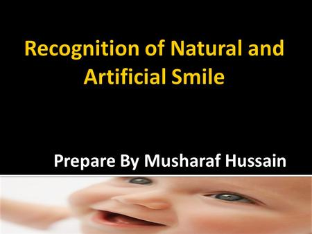 Prepare By Musharaf Hussain.  Smile  Affect of smiles  Historical background  Development of smiling in infants  Social behavior  Laughter.