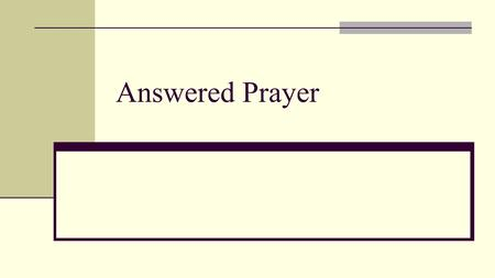 Answered Prayer. Discovering why my prayers aren't answered.