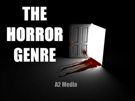 THE HORROR GENRE A2 Media. Horror films are unsettling movies that strive to elicit the emotions of fear, disgust and horror from its viewers. They deal.