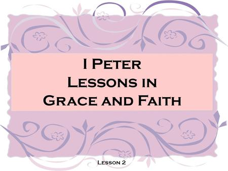 I Peter Lessons in Grace and Faith Lesson 2. God's Grace Brings Discipline! Lesson 2.