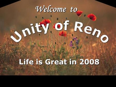 Welcome to Life is Great in 2008. LoV Unity of Reno is a spiritual community centered in God, fostering spiritual growth, inner strength, integrity and.