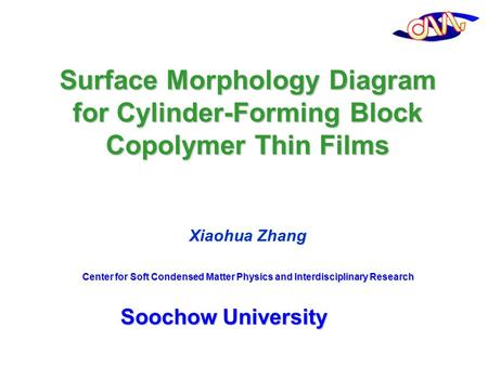 Surface Morphology Diagram for Cylinder-Forming Block Copolymer Thin Films Xiaohua Zhang Center for Soft Condensed Matter Physics and Interdisciplinary.