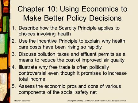 McGraw-Hill/Irwin Copyright © 2011 by The McGraw-Hill Companies, Inc. All rights reserved. Chapter 10: Using Economics to Make Better Policy Decisions.