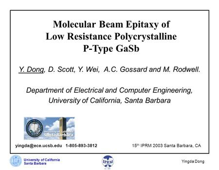 University of California Santa Barbara Yingda Dong Molecular Beam Epitaxy of Low Resistance Polycrystalline P-Type GaSb Y. Dong, D. Scott, Y. Wei, A.C.