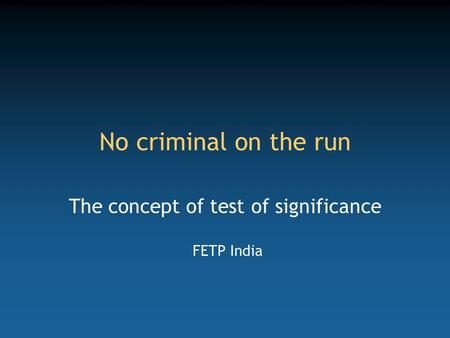 No criminal on the run The concept of test of significance FETP India.