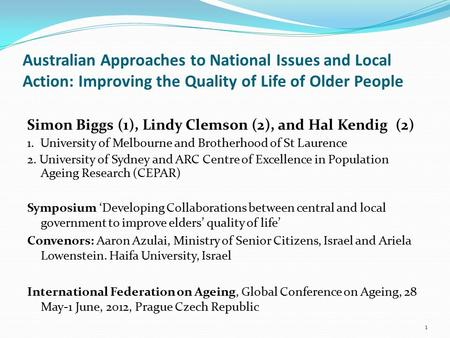 Australian Approaches to National Issues and Local Action: Improving the Quality of Life of Older People 1 Simon Biggs (1), Lindy Clemson (2), and Hal.