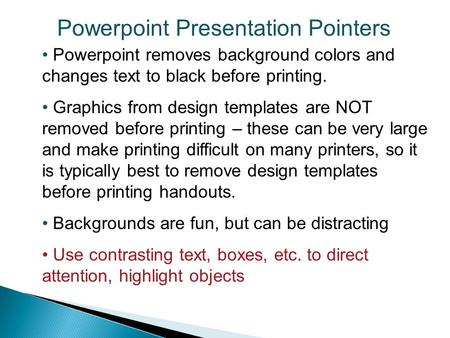 Powerpoint Presentation Pointers Powerpoint removes background colors and changes text to black before printing. Graphics from design templates are NOT.