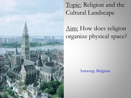 Topic: Religion and the Cultural Landscape