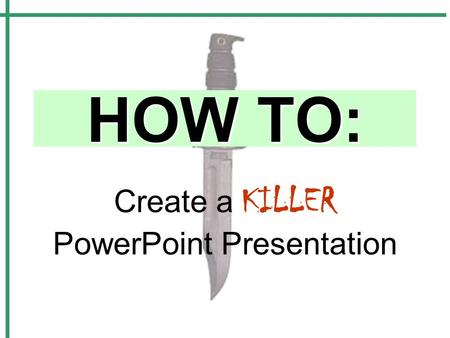 Create a KILLER PowerPoint Presentation