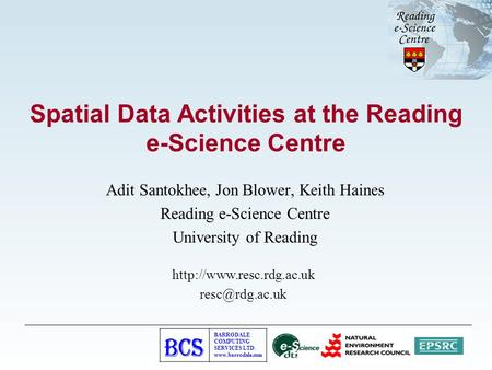 BARRODALE COMPUTING SERVICES LTD. www.barrodale.com Spatial Data Activities at the Reading e-Science Centre Adit Santokhee, Jon Blower, Keith Haines Reading.